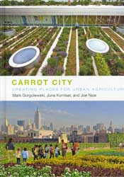 Carrot City - Creating Places for Urban Agriculture